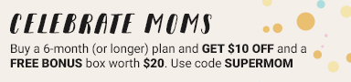 CELEBRATE MOMS. Buy a 6-month (or longer) plan and GET $10 OFF and a FREE BONUS box worth $20. Use code SUPERMOM. Offer ends 6/1/17.