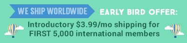 Introductory $3.99/month shipping for FIRST 5,000 international members.