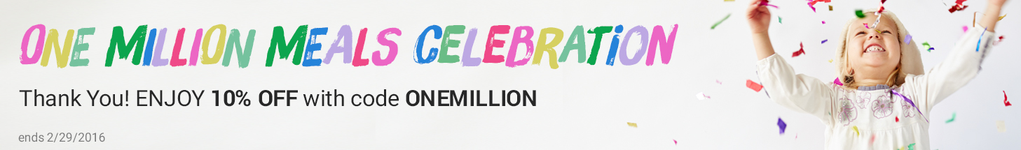 ONE MILLION MEALS CELEBRATION. Thank you! ENJOY 10% OFF with code ONEMILLION.