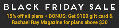 Black Friday 2015: 15% off for all subscription plans. Bonus: Get $100 gift card and Rachael Ray Magazine for plans above $30.